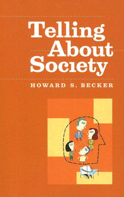Telling About Society By Becker, Howard S.